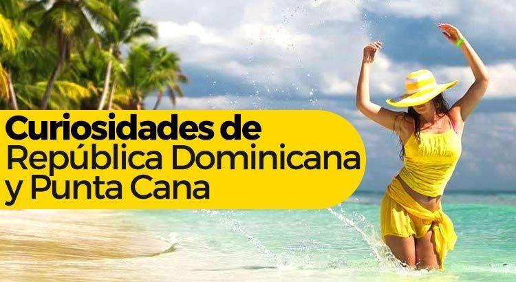 Curiosidades de República Dominicana y Punta Cana