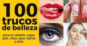 100 fabulosos trucos y consejos de belleza imprescindibles para las chicas