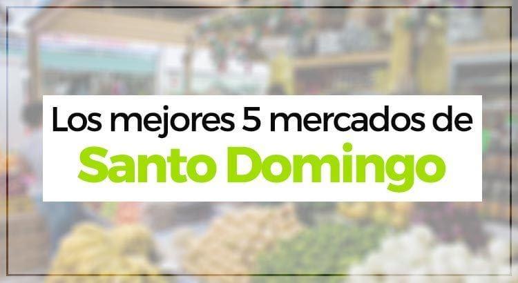 Los mejores 5 mercados de Santo Domingo