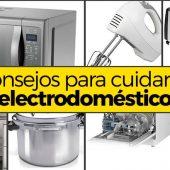 consejos para cuidar tus electrodomésticos