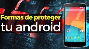 7 Formas efectivas de proteger tu android de virus y hackers