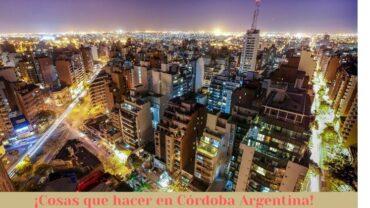¡Cosas que hacer en Cordoba Argentina!