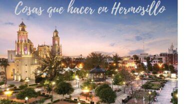 ¡Cosas que hacer en Hermosillo!